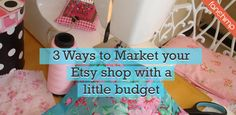 3 Ways to market Your Etsy shop with a little budget
