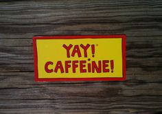 Yay! Caffeine! Magnet available at Ida Red. $4