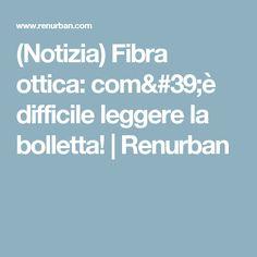 (Notizia) Fibra ottica: com'è difficile leggere la bolletta! | Renurban