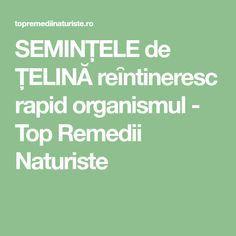 SEMINȚELE de ȚELINĂ reȋntineresc rapid organismul - Top Remedii Naturiste
