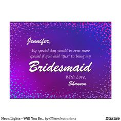 Shop Neon Lights - Will You Be My Bridesmaid? Invitation Postcard created by GlitterInvitations. Graphic Artwork, Artwork Prints, Glitter Invitations, Will You Be My Bridesmaid, Neon Lighting, Art Reproductions, Special Day, Purpose, Lights