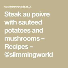 Steak au poivre with sauteed potatoes and mushrooms – Recipes – @slimmingworld