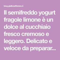 Il semifreddo yogurt fragole limone è un dolce al cucchiaio fresco cremoso e leggero. Delicato e veloce da preparare, questo semifreddo alle fragole vi conquisterà.