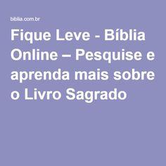 Fique Leve - Bíblia Online – Pesquise e aprenda mais sobre o Livro Sagrado
