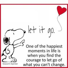 Good advice from Snoopy! Life Quotes Love, Great Quotes, Quotes To Live By, Change Quotes, Leting Go Quotes, Tgif Quotes, Finding Happiness Quotes, Get Well Quotes, Short Quotes
