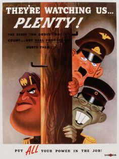 """World War II Poster Encouraging American Workers - NA002261 - Rights Managed - Stock Photo - Corbis. A World War II color poster encouraging American workers to work hard. The poster shows caricatures of enemy leaders peeking from behind a pole, with a caption that reads: """"They're watching us. . .PLENTY! The stuff """"on order"""" doesn't count. . .but real production hurts them! Put ALL your power in the job!"""" ca. 1942."""