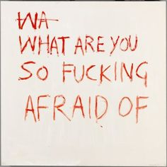 """upus: """" nuyorc: """"""""What are you so fucking afraid"""" of by Tracey Ermin """" EMIN*** """" Pretty Words, Beautiful Words, Mood Quotes, Life Quotes, Inspire Me, Wise Words, Trauma, Inspirational Quotes, Positivity"""