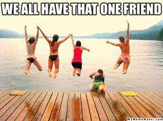I am that one friend.