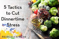 5 Tactics to Cut Dinnertime Stress on https://www.fearlessfresh.com