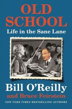 Old School : life in the sane lane / Bill O'Reilly and Bruce Feirstein.