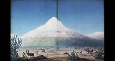 Chimborazo seen from the Tapia Plateau, Voyage of Humboldt and Bonpland, 1810. Alexander von Humboldt. © The British Library Board, 148.i.1 Plate XXV. London, UK. Brought to you by Vistas: Visual Culture in Spanish America, 1520-1820, a website devoted to the art history of Latin America during the Spanish Colonial period.