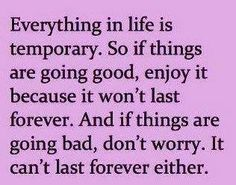 Nothing last forever. That's the truth