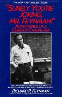 Richard Feynman - Surely You're Joking, Mr. Feynman! : Adventures Of A Curious Character