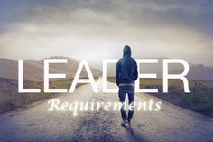 7 Requirements to Be a Leader Today
