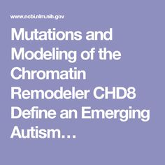 Mutations and Modeling of the Chromatin Remodeler CHD8 Define an Emerging Autism…