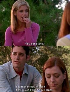 Cannot stress enough how much I don't have plans. | Xander, Buffy & Willow 3x09 The Wish