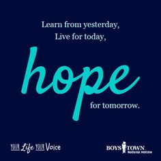 Live for today, hope for tomorrow. Let us know if you need help with this. | Boys Town National Hotline | yourlifeyourvoice.org | quotes