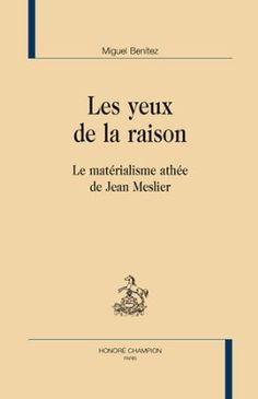Les yeux de la raison : le matérialisme athée de Jean Meslier / Miguel Benítez
