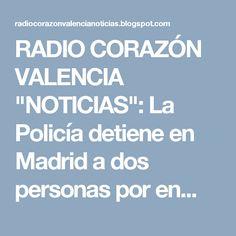 """RADIO CORAZÓN VALENCIA  """"NOTICIAS"""": La Policía detiene en Madrid a dos personas por en..."""