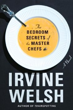 The Bedroom Secrets of the Master Chefs by Irvine Welsh...love this book.