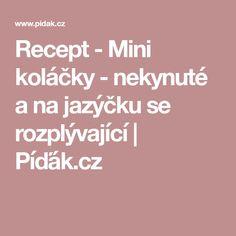 Recept - Mini koláčky - nekynuté a na jazýčku se rozplývající | Píďák.cz Food And Drink, Baking, Drinks, Drinking, Beverages, Bakken, Drink, Backen, Sweets