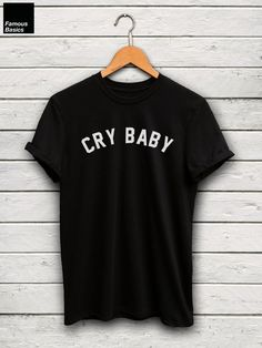 217268bab88c Cry Baby T-Shirt - Text Shirt