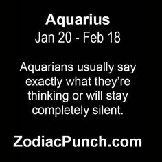 AQUARIANS/AQUARIUS Usually Say EXACTLY what they're THINKING or will STAY COMPLETELY SILENT!!!