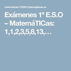Exámenes 1º E.S.O – MatemáTICas: 1,1,2,3,5,8,13,…