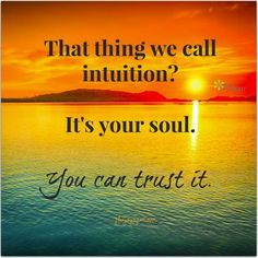 That thing we call intuition?  It's your soul.  You can trust it. ♥ #inspirational #quotes | www.lookingbeyond.com