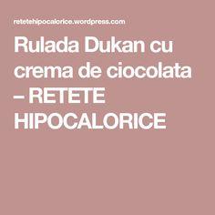 Rulada Dukan cu crema de ciocolata – RETETE HIPOCALORICE Dukan Diet