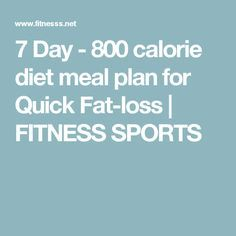 7 Day - 800 calorie diet meal plan for Quick Fat-loss | FITNESS SPORTS