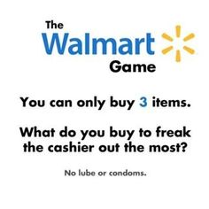 The Walmart game. - Cashier Humor - Cashier Humor meme - - You can only buy three items. What do you buy to freak the cashier out the most? The post The Walmart game. appeared first on Gag Dad. Carrie, Bae, Lets Play A Game, Funny Memes, Jokes, Summer Bucket Lists, Your Turn, Look At You, Duct Tape