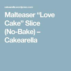 "Malteaser ""Love Cake"" Slice (No-Bake) – Cakearella"