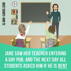 """""""Bent"""" means """"homosexual"""".  Example: Jane saw her teacher entering a gay pub, and the next day all students asked him if he is bent.  Learning English can be fun!   Visit our website: learzing.com"""