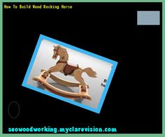 How To Build Wood Rocking Horse 194956 - Woodworking Plans and Projects!