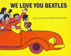 We Love You, Beatles Written and Illustrated by Margaret Sutton