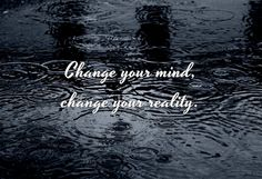 Change your mind, change your reality.