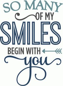 Silhouette Design Store - View Design so many smiles begin with you - phrase Silhouette Design, Silhouette Cameo Projects, Sign Quotes, Love Quotes, Inspirational Quotes, Nurses Week Quotes, Silhouette Online Store, Scan And Cut, Card Sentiments
