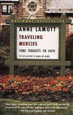 Traveling Mercies: Some Thoughts on Faith by Anne Lamott, http://www.amazon.com/dp/0385496095/ref=cm_sw_r_pi_dp_zMrmrb0RTMWBR