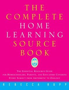 #Read The complete home learning sourcebook : the essential resource guide for homeschoolers, parents, and educators covering every subject from arithmetic to zoology by Rebecca Rupp