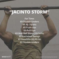 """JACINTO STORM"" Benchmark WOD / 69th Birthday WOD: For Time: 69 Double-Unders; 69 Air Squats; 69 Push-Ups; 69 Pull-Ups; 69 Wall Ball Shots; 69 Kettlebell Swings; 69 Deadlifts; 69 Double-Unders. Be like Jacinto and and add a rep each year (he's 78 in 2017)."