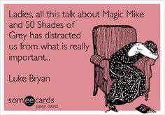Ladies, all this talk about Magic Mike and 50 Shades of Grey has distracted us from what is really important... Luke Bryan.