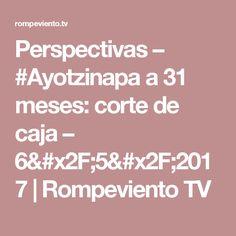 Perspectivas – #Ayotzinapa a 31 meses: corte de caja – 6/5/2017 | Rompeviento TV