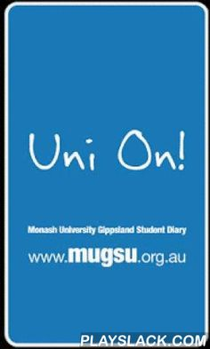 Uni On!  Android App - playslack.com , The Uni On! smartphone application is brought to you by the Monash University Gippsland Student Union (MUGSU) and provides students with the ultimate way to interact with student life. The application provides the ability to build your student diary around your own specific interests. Connect with only the clubs and societies you choose, manage your lectures and deadlines, find out about the latest events and parties, and through your GPS discount…