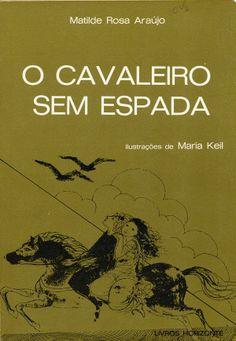 O cavaleiro sem espada / Matilde Rosa Araújo ; il. de Maria Keil. – Lisboa: Livros Horizonte, imp. 1979. – (Pássaro livre ; 18) BN P. 5364 V. [Outra ed.]: imp. 1991 http://purl.pt/708/1/obras/obras-m/9.html#
