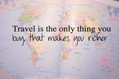Travel is the only thing you buy that makes you richer.  #Travel #Quotes Repinned from @Amy O'Brien