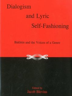 Dialogism and lyric self-fashioning : Bakhtin and the voices of a genre / edited by Jacob Blevins - Selinsgrove, Pa. : Susquehanna University Press, cop. 2008