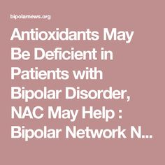 Antioxidants May Be Deficient in Patients with Bipolar Disorder, NAC May Help : Bipolar Network News