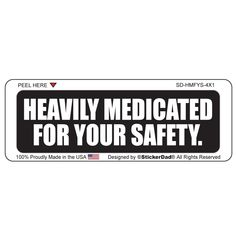Decal Heavily Medicated For Your Protection Funny Warning Bumper Sticker