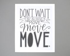 RESERVED // Don't Wait to Be Sure Move Move Move by EmDashPaperCo